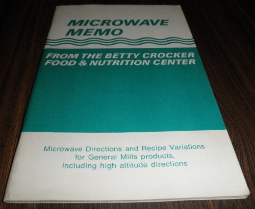 Microwave Memo From The Betty Crocker Food & Nutrition Center : Microwave Directions And Recipe Variations For General Mills Products, Including High Altitude Directions front-483086
