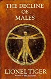 The Decline of Males (1582380147) by Lionel Tiger