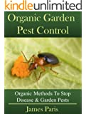 Organic Gardening Pest And Disease Control: How To Stop Destructive Pests And Disease From Ruining Your Plants (English Edition)