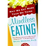 Mindless Eating: Why We Eat More Than We Think ~ Brian Wansink