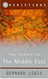 The Future of the Middle East: Predictions (0297819801) by Lewis, Bernard