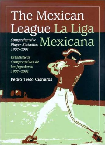The Mexican League/La Liga Mexicana: Comprehensive Player Statistics, 1937-2001: Comprehensive Player Statistics, 1937-2001/Estadisticas Comprensivas De Los Jugadores, 1937-2001