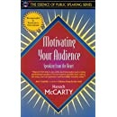 Motivating Your Audience: Speaking to the Heart (Part of the Essence of Public Speaking Series)