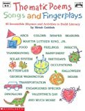 Thematic poems, songs and fingerplays :  45 irresistible rhymes and acitivities to build literacy /