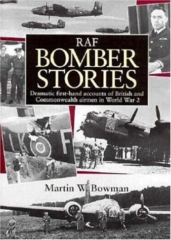 RAF Bomber Stories: Dramatic First-Hand Accounts of British and Commonwealth Airmen in WW 2 PDF