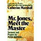 Mr. Jones, Meet the Master: Sermons and Prayers of Peter Marshall ~ Peter Marshall