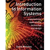 Introduction to Information Systems: Organisations, Applications, Technology, and Designby Mr David Whiteley