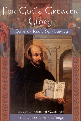 For God's Greater Glory: Gems of Jesuit Spirituality (Library of Perennial Philosophy), Jean-Pierre Lafouge