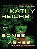 Kathy Reichs Bones to Ashes (Temperance Brennan Novels)