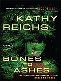 Kathy Reichs Bones to Ashes (Temperance Brennan Novels)