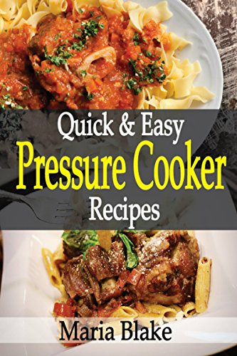 Quick & Easy Pressure Cooker Recipes: Quick, Easy, simple ingredients & Delicious Pressure Cooker Recipes.