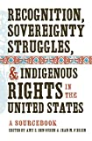 Recognition, Sovereignty Struggles, and Indigenous Rights in the United States: A Sourcebook