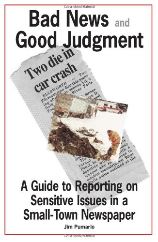 Buy Bad News and Good Judgment A Guide to Reporting on Sensitive Issues in a Small-Town Newspaper096652330X Filter