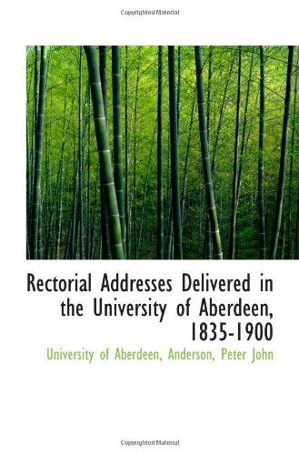 Rectorial Addresses Delivered in the University of Aberdeen, 1835-1900