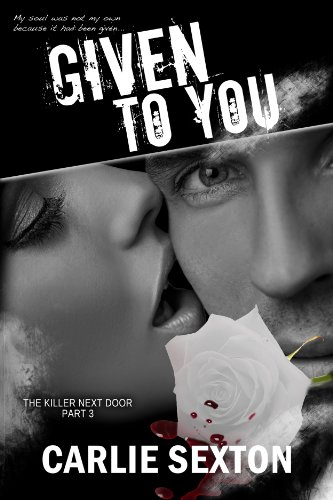 Given to You (The Killer Next Door, Part 3: A New Adult Romance Series) by Carlie Sexton