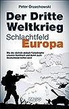 Der Dritte Weltkrieg - Schlachtfeld Europa: Wie die nächste globale Katastrophe unseren Kontinent und damit auch Deutschland treffen wird