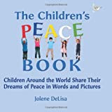 The Children's Peace Book: Children Around the World Share Their Dreams of Peace in Words and Pictures ~ Jolene DeLisa