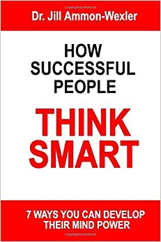 How Successful People Think Smart: 7 Ways You Can Develop Their Mind Powwer