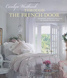Through the French Door - Romantic interiors inspired by classic French style from CICO Books