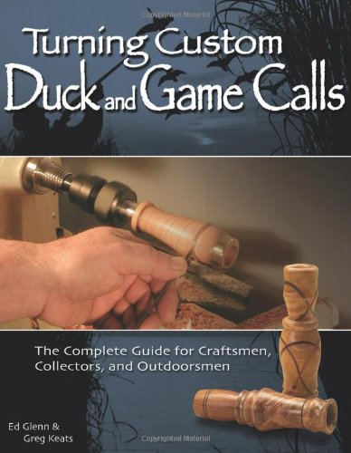 Turning Custom Duck and Game Calls: The Complete