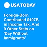 Foreign-Born Contributed $107B in Income Tax. And 9 Other Stats on 'Day Without Immigrants' | Nathan Bomey