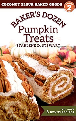 Baker's Dozen Pumpkin Treats (Coconut Flour Baked Goods Book 2) by Starlene D. Stewart