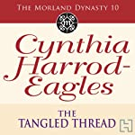 The Tangled Thread: Morland Dynasty, Book 10 (       UNABRIDGED) by Cynthia Harrod-Eagles Narrated by Terry Wale