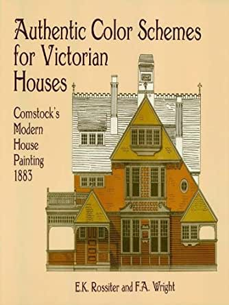 authentic color schemes for victorian houses comstock 39 s modern house painting 1883 dover. Black Bedroom Furniture Sets. Home Design Ideas