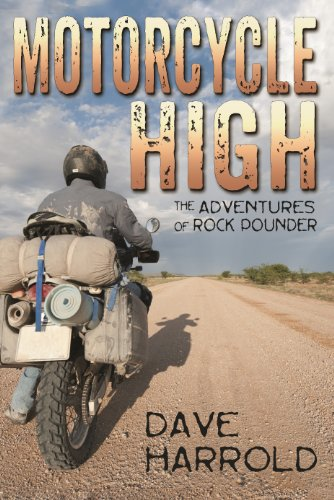 Dave Harrold's Thrill Ride Motorcycle High: The Adventures of Rock Pounder – An Unexpected Mix of Twists & Turns, Humor and Adventure of Life on The Road