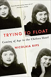 Book Cover: Trying to Float: Coming of Age in the Chelsea Hotel