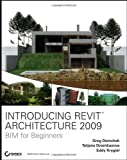 Introducing Revit Architecture 2009: BIM for Beginners - 047026098X