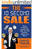 The 10 Second Sale: Write Powerful Emails That Help You Sell Smarter, Better and More