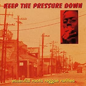 Keep The Pressure Down - Essential Roots Reggae Rarities