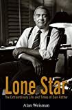 Lone Star: The Extraordinary Life and Times of Dan Rather (0471792179) by Weisman, Alan