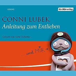Anleitung zum Entlieben (       gekürzt) von Conni Lubek Gesprochen von: Nora Tschirner