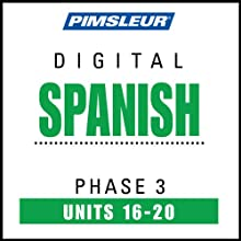 Spanish Phase 3, Unit 16-20: Learn to Speak and Understand Spanish with Pimsleur Language Programs  by Pimsleur