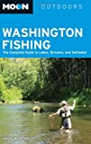 Moon Outdoors Washington Fishing: The Complete Guide to Lakes, Streams, and Saltwater (Moon Washington Fishing)