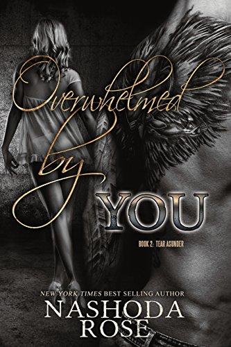 Overwhelmed by You (Tear Asunder, #2)