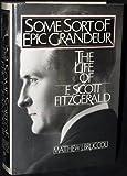Some Sort of Epic Grandeur: The Life of F. Scott Fitzgerald (0151832420) by Bruccoli, Matthew Joseph