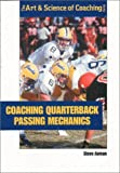 Coaching Quarterback Passing Mechanics (The Art & Science of Coaching Series)