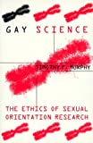 Gay Science (0231108494) by Timothy F. Murphy