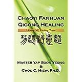 Chaoyi Fanhuan Qigong Healing: Healing Self, Healing Othersby Yap Master Soon Yeong