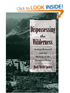 Dispossessing the Wilderness: Indian Removal and the Making of the National Parks Mark David Spence