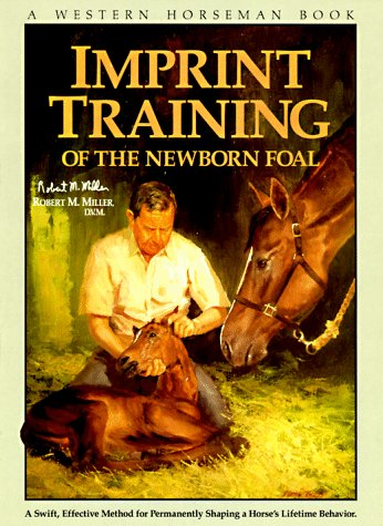 Imprint Training: A Swift, Effective Method for Permanently Shaping a Horse's behavior, ROBERT M. MILLER