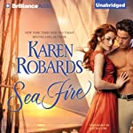 Sea Fire (       UNABRIDGED) by Karen Robards Narrated by Justine Eyre