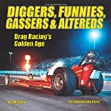 Diggers, Funnies, Gassers & Altereds: Drag Racing's Golden Age