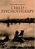 A Comprehensive Guide to Child Psychotherapy (2nd Edition)