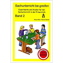 Sachunterricht be-greifen: Sachunterricht be-greifen, Bd.2, Experimente und Studien für den Sachunterricht in der Primarstufe: Bd 2