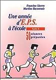 echange, troc Martine Baconnais, Francine Sberro - Une année d'EPS à l'école : 50 séances préparées, cycle 2