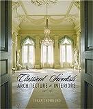 Classical Swedish Architecture and Interiors: 1650-1840